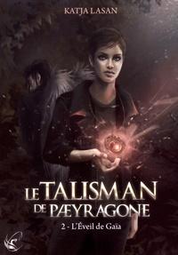 Katja Lasan - Le talisman de Paeyragone Tome 2 : L'éveil de Gaïa.