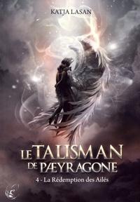 Katja Lasan - Le talisman de Paeyragone Tome 4 : La rédemption des ailés.