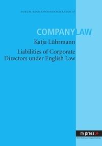 Katja Lührmann - Liabilities of Corporate Directors under English Law.