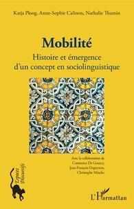 Katja Ploog et Anne-Sophie Calinon - Mobilité - Histoire et émergence d'un concept en sociolinguistique.
