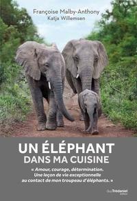 Katja Willemsen et Françoise Malby Anthony - Un éléphant dans ma cuisine - Ce que mon troupeau d'éléphant m'a appris sur l'amour, le courage et la détermination.