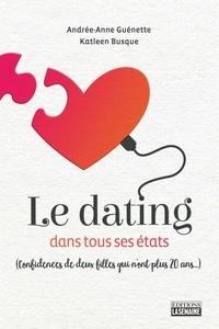 Katleen Busque et Andrée-Anne Guénette - Le dating dans tous ses états - Confidences de deux filles qui n'ont plus 20 ans....