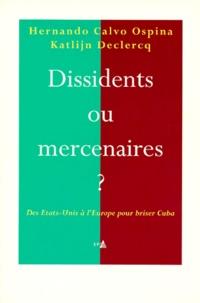 Katlijn Declercq et Hernando Calvo Ospina - Dissidents ou mercenaires ? Des Etats-Unis à l'Europe pour briser Cuba.