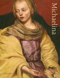Katlijne Van Der Stighelen et Gerlinde Gruber - Michaelina Wautier 1604-1689 - Glorifying a Forgotten Talent.