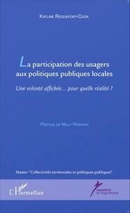 Katline Roquefort-Cook - La participation des usagers aux politiques publiques locales - Une volonté affichée pour quelle réalité ?.