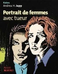 Katou et Andrea-H Japp - Portrait de femmes avec tueur.