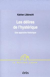 Feriasdhiver.fr Les délires de l'hystérique. Une approche historique Image