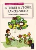 Katrin Acou-Bouaziz et Alexandre Acou - Internet à l'école, lancez-vous !.