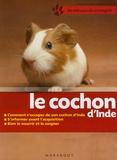 Katrin Behrend - Le cochon d'Inde - Bien le soigner, Bien le nourrir, Bien le comprendre.