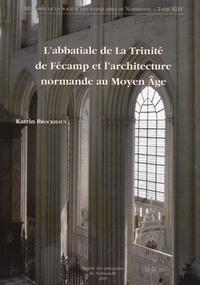Katrin Brockhaus - L'abbatiale de La Trinité de Fécamp et l'architecture normande au Moyen Age.