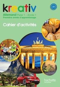 Katrin Goldmann et Ulrike Jacqueroud - Kreativ Allemand palier 1, année 1 - Cahier d'activités.