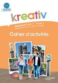 Katrin Goldmann et Jacques Athias - Kreativ Allemand palier 2, année 2 - Cahier d'activités.