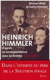 Katrin Himmler et Michael Wildt - Heinrich Himmler - D'après sa correspondance avec sa femme, 1927-1945.