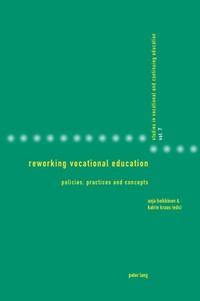 Katrin Kraus et Anja Heikkinen - Reworking Vocational Education - Policies, Practices and Concepts.