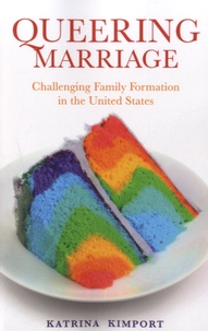 Katrina Kimport - Queering Marriage - Challenging Family Formation in the United States.