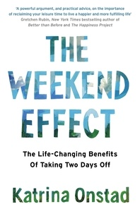 Katrina Onstad - The Weekend Effect - The Life-Changing Benefits of Taking Two Days Off.