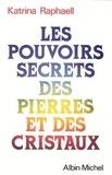 Katrina Raphaell - Les Pouvoirs secrets des pierres et des cristaux.