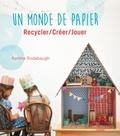 Katrina Rodabaugh - Un monde de papier - Recycler/créer/jouer.