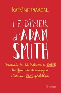 Katrine Marçal - Le dîner d'Adam Smith - Comment le libéralisme a zappé les femmes et pourquoi c'est un gros problème.