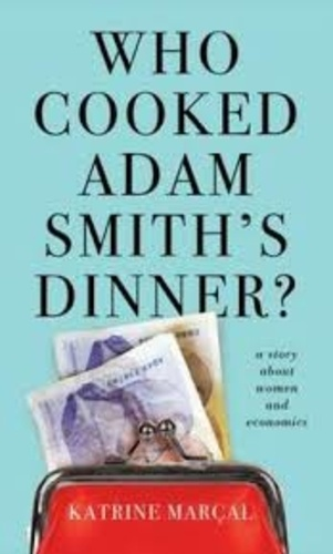 Katrine Marçal - Who Cooked Adam Smith's Dinner? - A Story About Women and Economics.