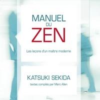 Katsuki Sekida et Marc Allen - Manuel du zen : Les leçon d'un maître moderne - Les leçon d'un maître moderne.