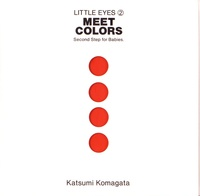 Katsumi Komagata - Little eyes - 10 volumes : First look ; Meet colors ; Play with colors ; One for many ; What color? ; 1 to 10 ; The animals ; Friends in nature ; Walk & look ; Go around.