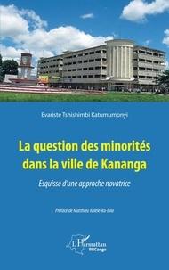 Katumumonyi evariste Tshishimbi - La question des minorités dans la ville de Kananga - Esquisse d'une approche novatrice.