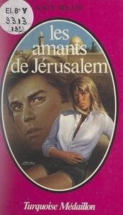Katy Belair - Les amants de Jérusalem.