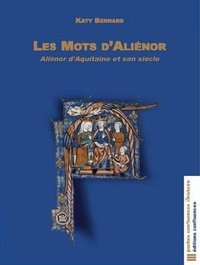 Les mots d'Aliénor- Aliénor d'Aquitaine et son siècle - Katy Bernard |