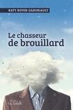 Katy Boyer-Gaboriault - Le chasseur de brouillard.