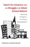 Katy Crawford-garrett - Teach For America and the Struggle for Urban School Reform - Searching for Agency in an Era of Standardization.