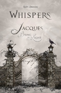 Katy Danjou - Whispers - Jacques, Being of Light.