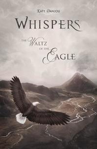 Katy Danjou - Whispers - The Waltz of the Eagle.