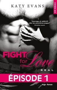 Katy Evans et Bénita Rolland - NEW ROMANCE  : Fight For Love T01 Real - Episode 1.