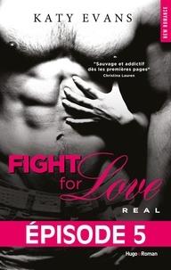 Katy Evans et Bénita Rolland - NEW ROMANCE  : Fight For Love T01 Real - Episode 5.