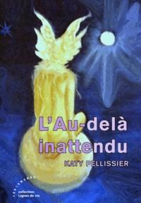 Katy Pellissier - L'au-delà inattendu.