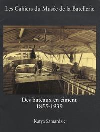 """Katya Samardzic - Des bateaux en ciment 1855-1939 - Le ciment dans la construction maritime et fluviale - Expérimentation, production et pérennité des """"procédés modernes"""" de construction."""