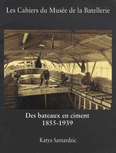"""Des bateaux en ciment 1855-1939. Le ciment dans la construction maritime et fluviale - Expérimentation, production et pérennité des """"procédés modernes"""" de construction"""