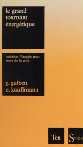 Kaufman et  Guibert - Le Grand tournant énergétique.