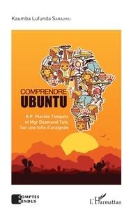 Kaumba Lufunda Samajiku - Comprendre Ubuntu - RP Placide Tempels et Mgr Desmond Tutu - Sur une toile d'araignée.