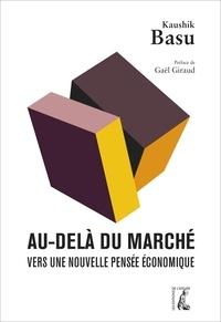 Kaushik Basu - Au delà du marché - Vers une nouvelle pensée économique.
