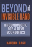 Kaushik Basu - Beyond the Invisible Hand : Groundwork for a New Economics.