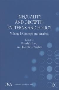 Kaushik Basu et Joseph E. Stiglitz - Inequality and Growth : Patterns and Policy - Volume 1 : Concepts and Analysis.