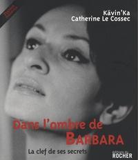 Kävin'Ka et Catherine Le Cossec - Dans l'ombre de Barbara - La clef de ses secrets.