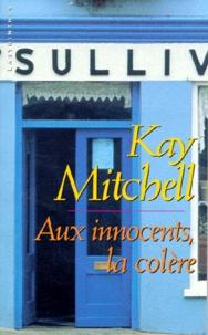 Kay Mitchell - Aux innocents, la colère.