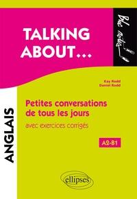 Kay Rodd et Daniel Rodd - Talking about... - Petites conversations de tous les jours en anglais avec exercices corrigés A2-B1.