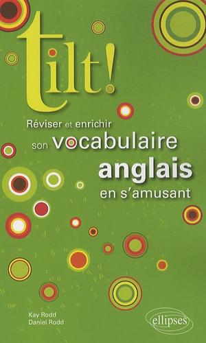 Kay Rodd et Daniel Rodd - Tilt ! - Réviser et enrichir son vocabulaire anglais en s'amusant.