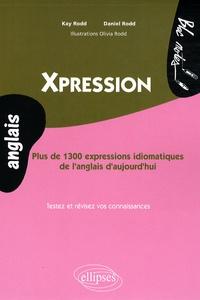 Kay Rodd et Daniel Rodd - Xpression - Plus de 1300 expressions idiomatiques de l'anglais d'aujourd'hui.