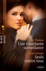 Kay Thomas et Kara Lennox - Une troublante surveillance - Seuls contre tous.