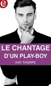 Kay Thorpe - Le chantage d'un play-boy.